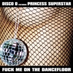 J-Disco-D-Princess-Superstar-Fuck-Me-On-The-Dancefloor