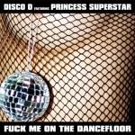 J-Disco-D-Princess-Superstar-Fuck-Me-On-The-Dancefloor